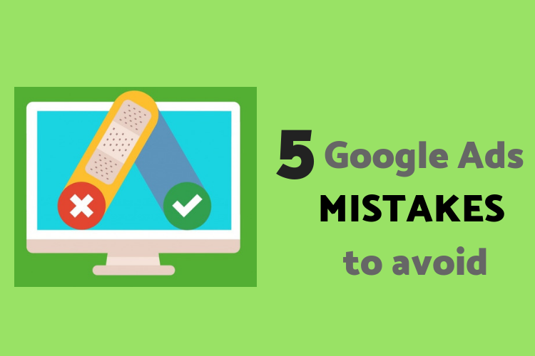 5 simple Google Ads mistakes you can easily avoid