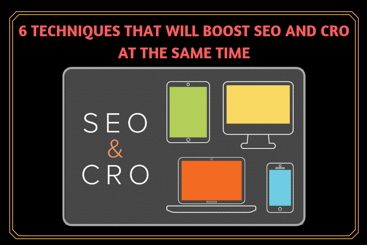 5 Techniques that will boost CRO and SEO at the same time
