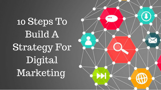 10 Steps To Build A Strategy For Digital Marketing