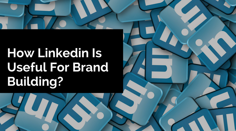 How Linkedin Is Useful for Brands Building