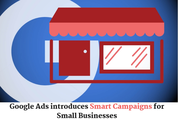 Google Ads introduces Smart Campaigns for Small Businesses