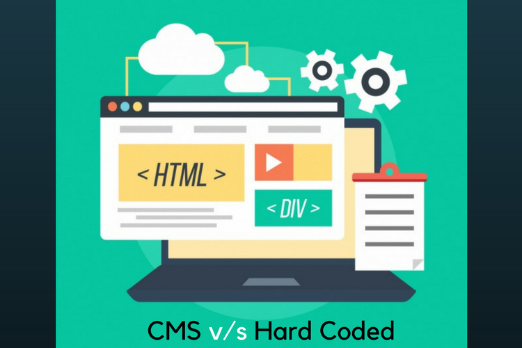 CMS v/s Hardcoded Website: Which is best for Business