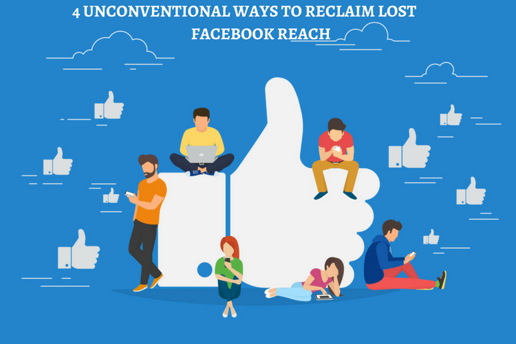 4 Unconventional Ways to Reclaim Lost Facebook Reach